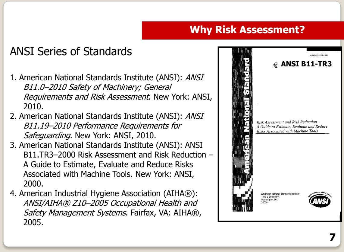 Why Risk Assessment? ANSI Series of Standards ANSI B11-TR3 1. American National Standards Institute (ANSI):