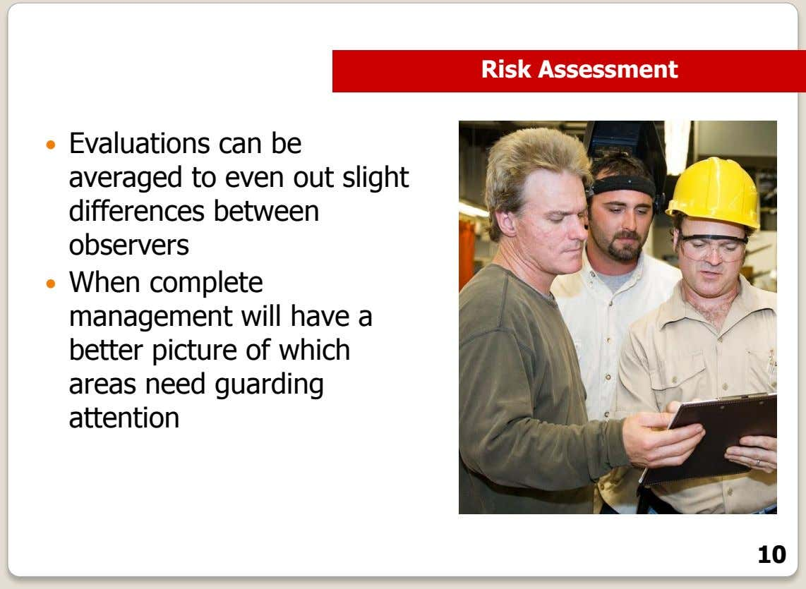 Risk Assessment  Evaluations can be averaged to even out slight differences between observers 