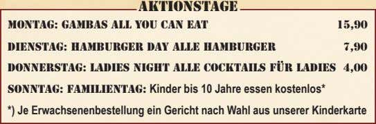 AKTIONSTAGE MONTAG: GAMBAS ALL YOU CAN EAT 15,90 DIENSTAG: HAMBURGER DAY ALLE HAMBURGER 7,90 DONNERSTAG: