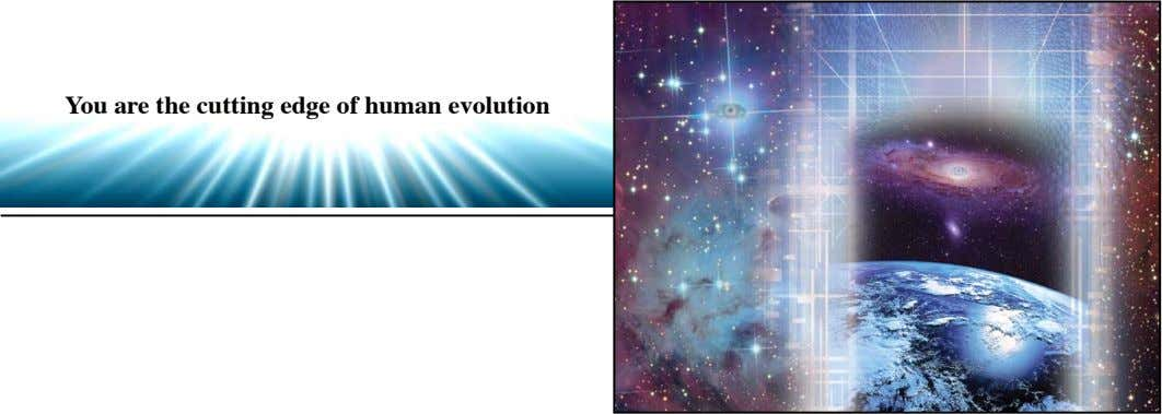 You are the cutting edge of human evolution