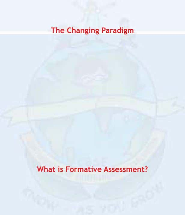 The Changing Paradigm What is Formative Assessment? Class: VIII