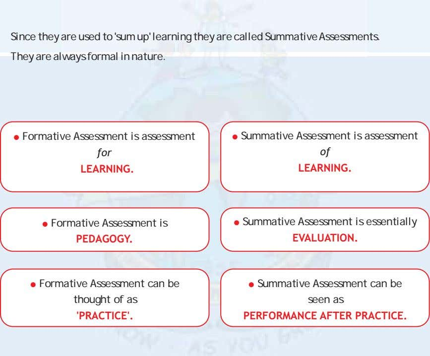 Since they are used to 'sum up' learning they are called Summative Assessments. They are