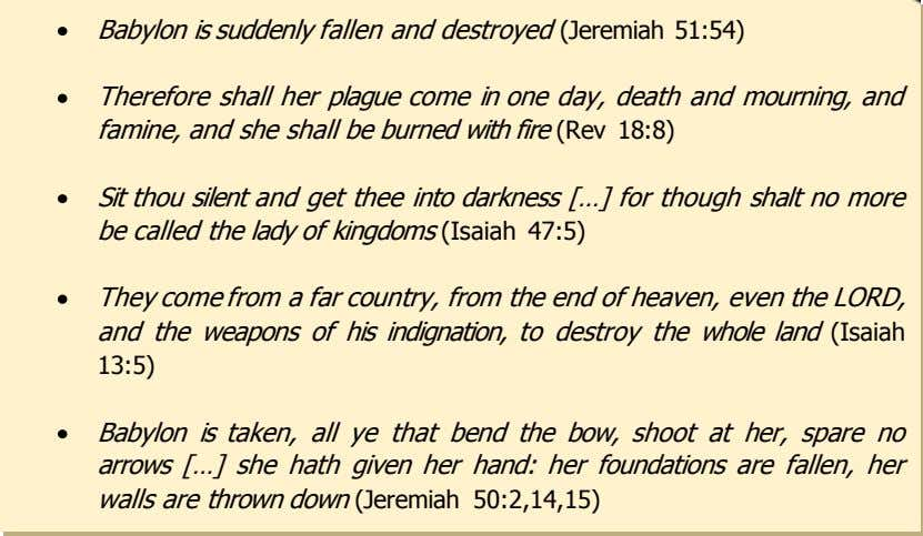 Babylon is suddenly fallen and destroyed (Jeremiah 51:54) Therefore shall her plague come in one