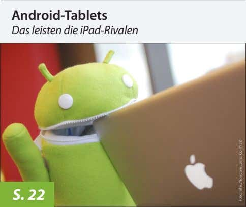 Android-Tablets Das leisten die iPad-Rivalen S. 22 laihiu/flickr.com Lizenz: CC-BY 2.0