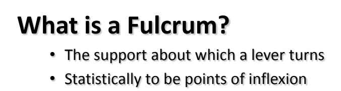 What is a Fulcrum? • The support about which a lever turns • Statistically to