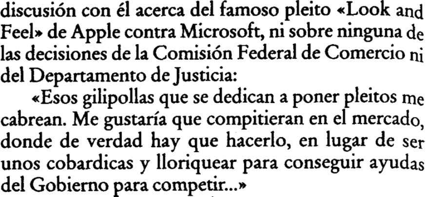 discusión con él acerca del famoso pleito *Look and Feel» de Apple contra Microsoft, ni