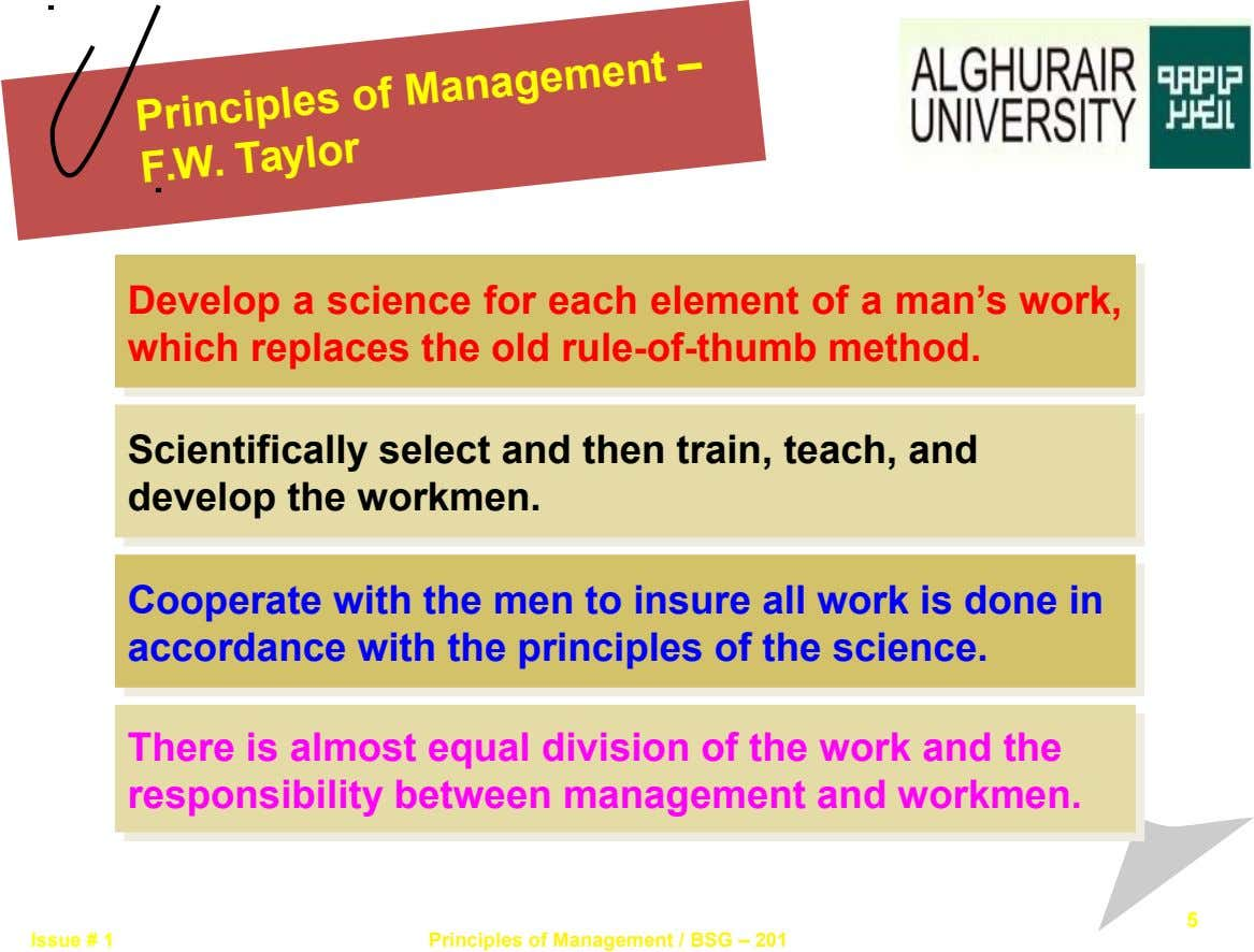 Principles of Management – F.W. Taylor Develop a science for each element of a man's work,