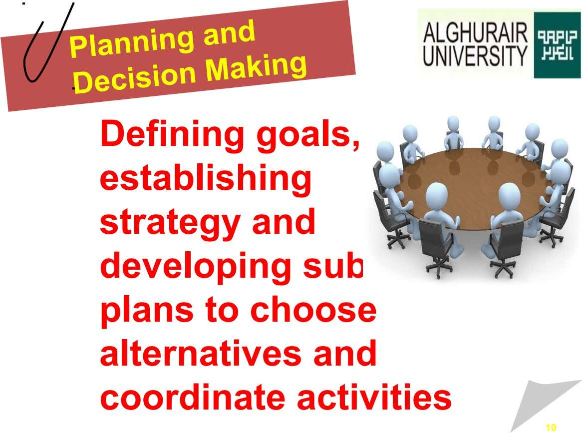 Planning and Decision Making Defining goals, establishing strategy and developing sub plans to choose alternatives and