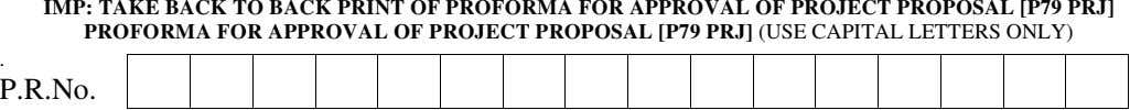 IMP: TAKE BACK TO BACK PRINT OF PROFORMA FOR APPROVAL OF PROJECT PROPOSAL [P79 PRJ]