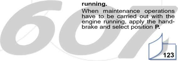running. When maintenance operations have to be carried out with the engine running, apply the