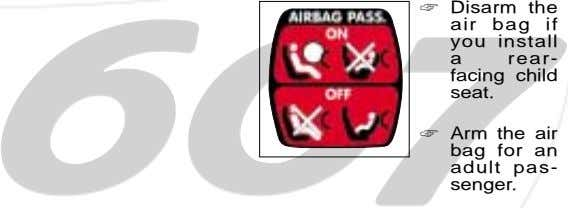 ☞ Disarm the air bag if you install a rear- facing child seat. ☞ Arm