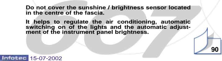 Do not cover the sunshine / brightness sensor located in the centre of the fascia.