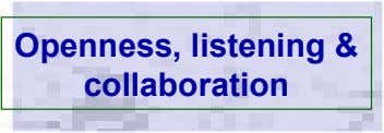 Openness, listening & collaboration