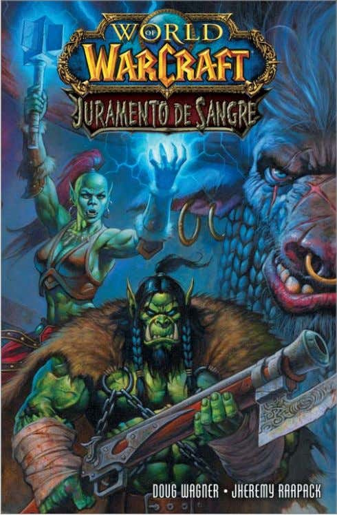 el 21 de marzo de 2014 USA | 07 www.NormaEditorial.com WORLD OF WARCRAFT: Juramento de sangre
