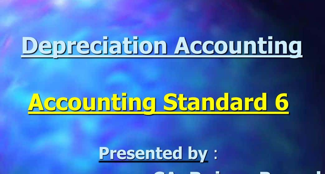 Depreciation Accounting Accounting Standard 6 Presented by :
