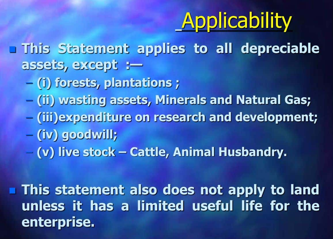 Applicability  This Statement applies to all depreciable assets, except :— – (i) forests, plantations ;