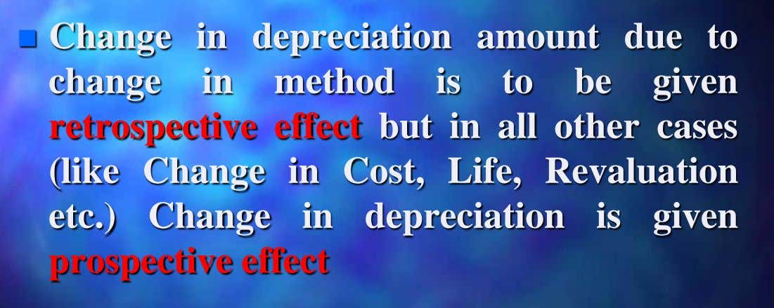  Change change in depreciation amount due to in method is to be given retrospective effect