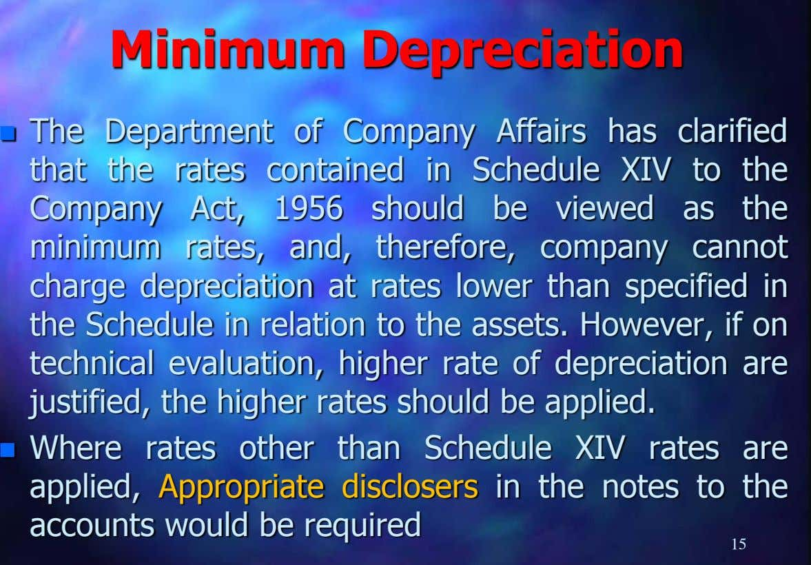 Minimum Depreciation  The Department of Company Affairs has clarified that the rates contained in Schedule