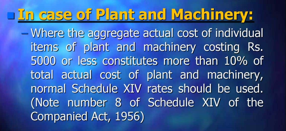  In case of Plant and Machinery: – Where the aggregate actual cost of individual items