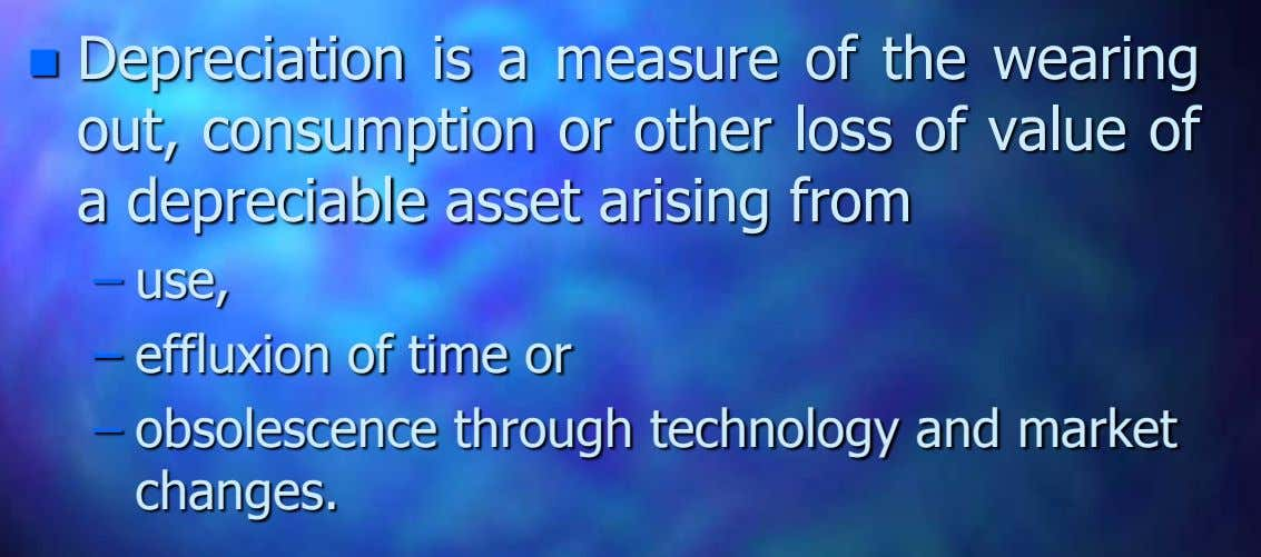  Depreciation is a measure of the wearing out, consumption or other loss of value of