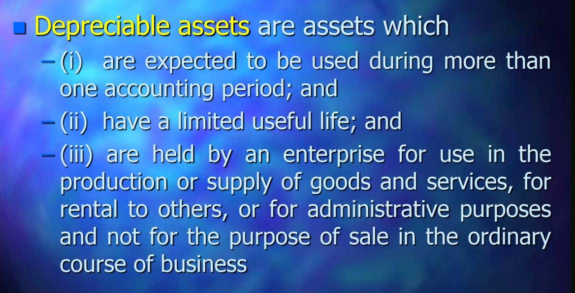  Depreciable assets are assets which – (i) are expected to be used during more than