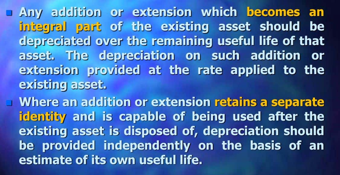  Any addition or extension which becomes an integral part of the existing asset should be
