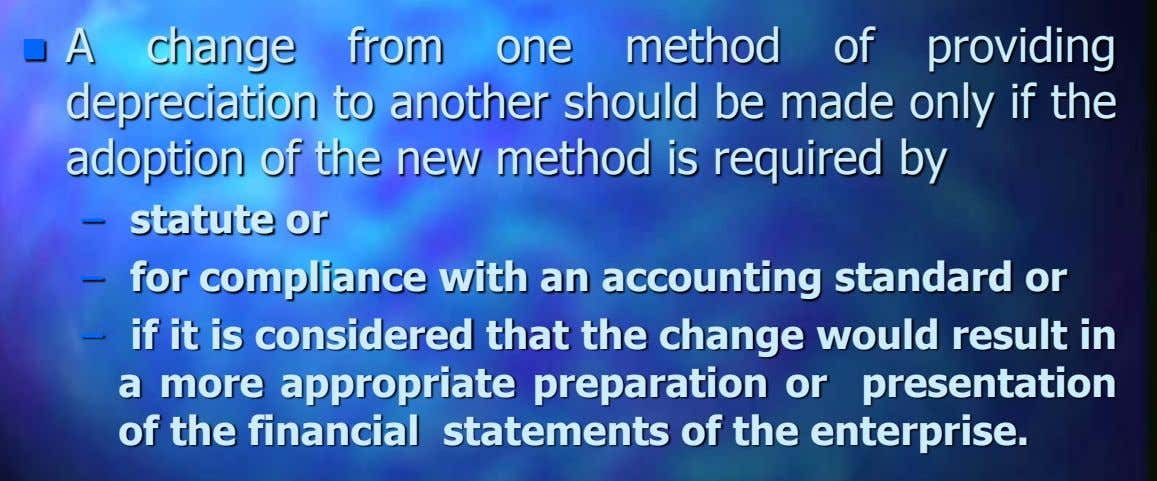  A change from one method of providing depreciation to another should be made only if