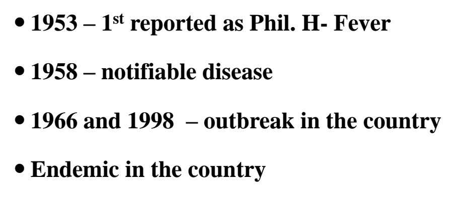 1953 – 1 st reported as Phil. H- Fever  1958 – notifiable disease