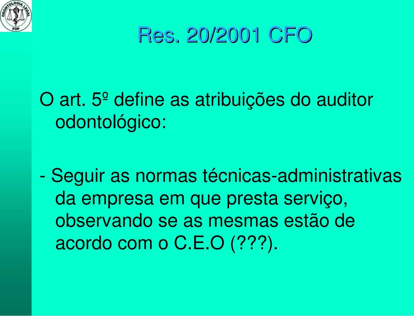 RReess 2200//22000011 CCFFOO O art. 5º define as atribuições do auditor odontológico: - Seguir as