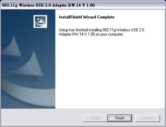 "4. Click ""Finish"" to finish the installation. 5. Plug-in your 802.11g Wirele ss USB 2.0 Adapter"