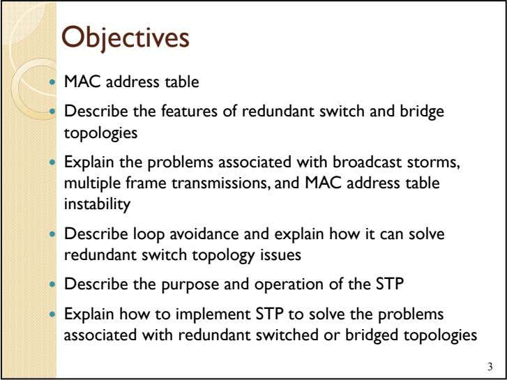 Objectives MAC address table Describe the features of redundant switch and bridge topologies Explain the