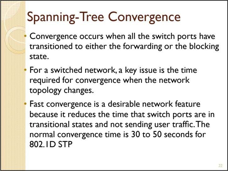 Spanning-Tree Convergence • Convergence occurs when all the switch ports have transitioned to either the
