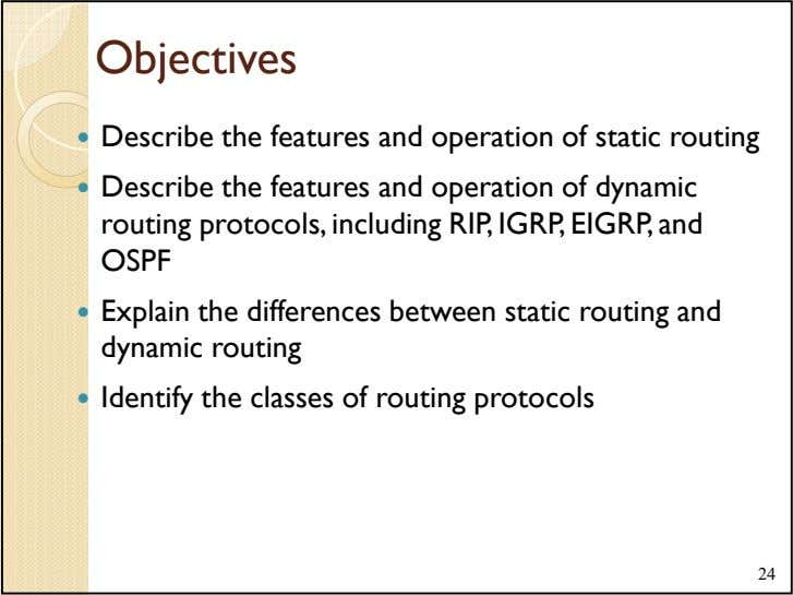 Objectives Describe the features and operation of static routing Describe the features and operation of