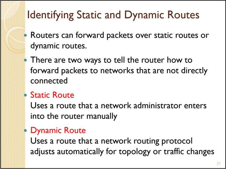 Identifying Static and Dynamic Routes Routers can forward packets over static routes or dynamic routes.