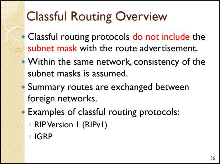 Classful Routing Overview Classful routing protocols do not include the subnet mask with the route