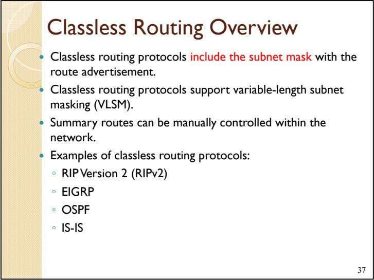 Classless Routing Overview Classless routing protocols include the subnet mask with the route advertisement.