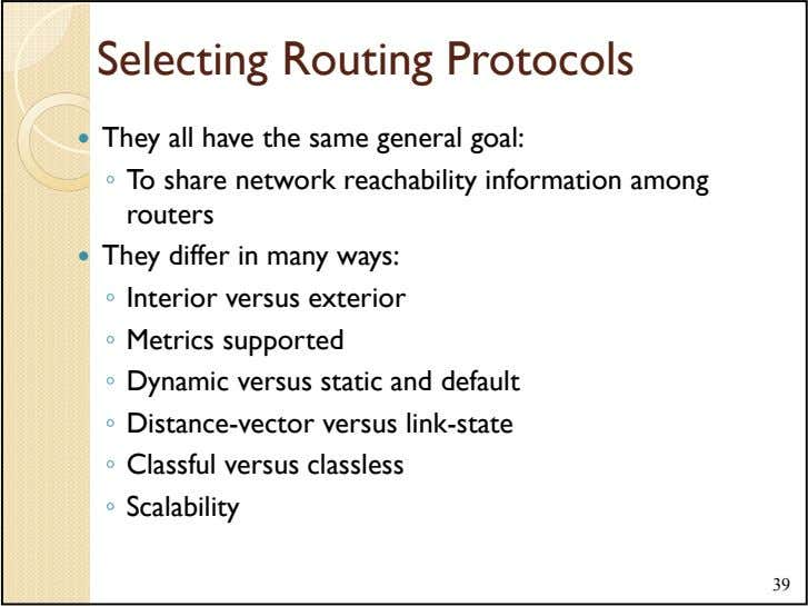 Selecting Routing Protocols They all have the same general goal: ◦ To share network reachability