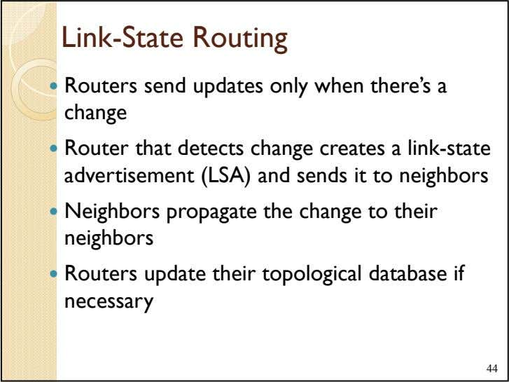 Link-State Routing Routers send updates only when there's a change Router that detects change creates