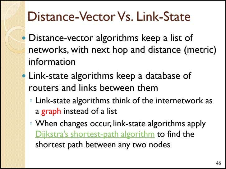 Distance-Vector Vs. Link-State Distance-vector algorithms keep a list of networks, with next hop and distance