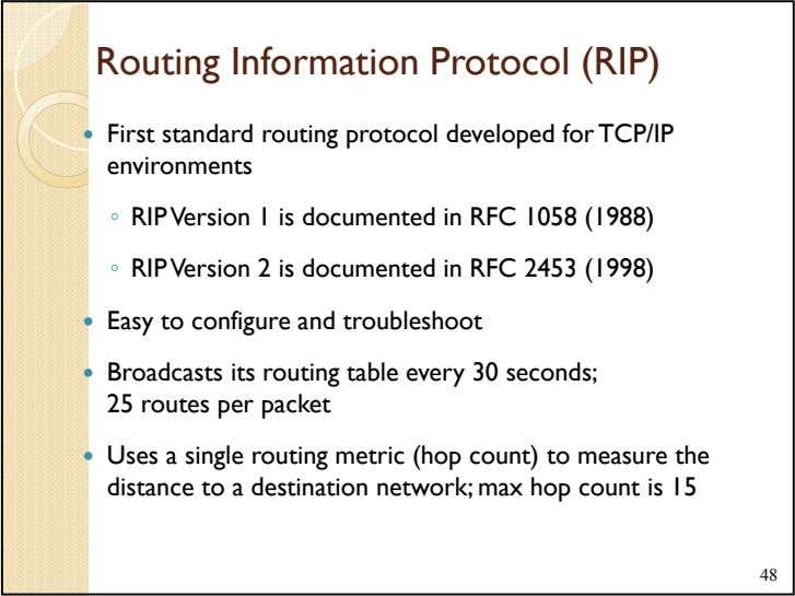 Routing Information Protocol (RIP) First standard routing protocol developed for TCP/IP environments ◦ RIP Version