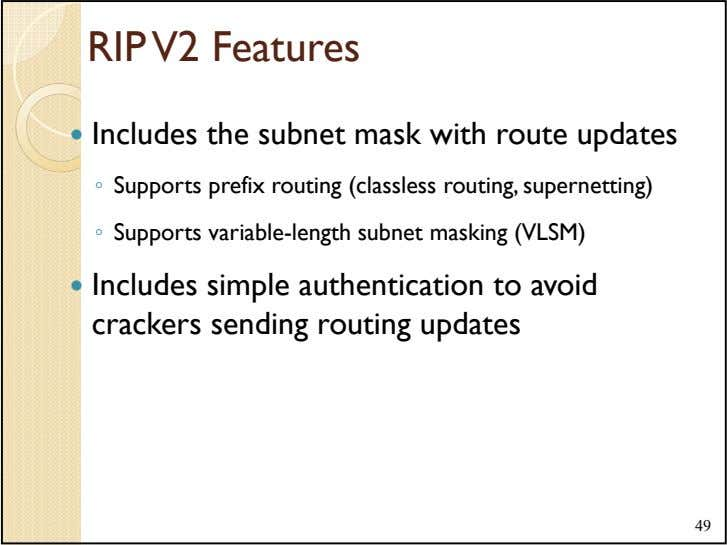 RIP V2 Features Includes the subnet mask with route updates ◦ Supports prefix routing (classless