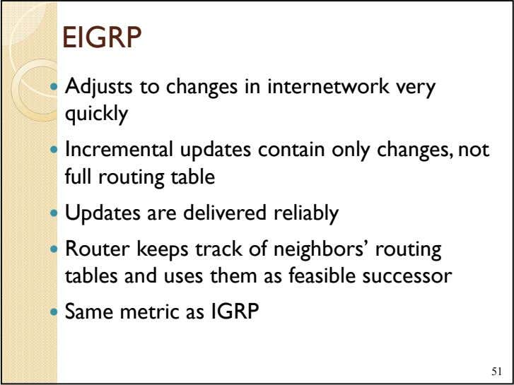 EIGRP Adjusts to changes in internetwork very quickly Incremental updates contain only changes, not full