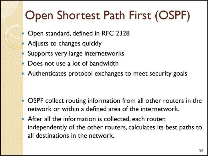 Open Shortest Path First (OSPF) Open standard, defined in RFC 2328 Adjusts to changes quickly