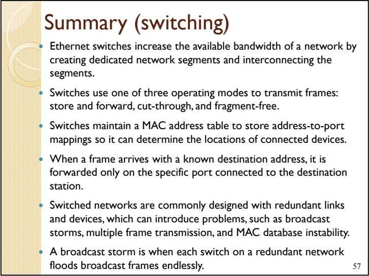 Summary (switching) Ethernet switches increase the available bandwidth of a network by creating dedicated network
