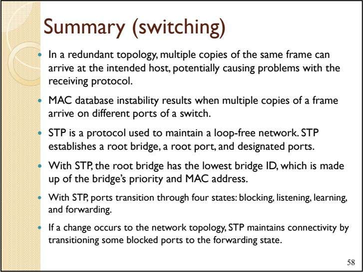 Summary (switching) In a redundant topology, multiple copies of the same frame can arrive at