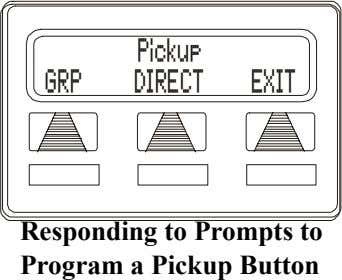Pickup GRP DIRECT EXIT Responding to Prompts to Program a Pickup Button