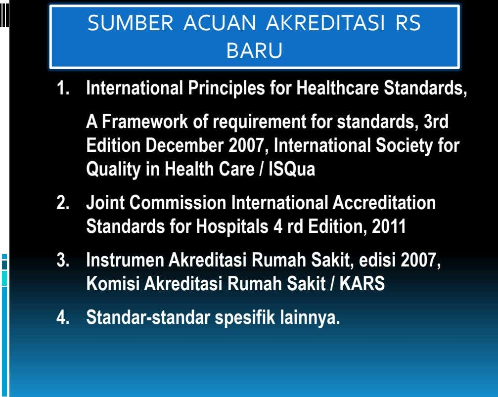 SUMBER ACUAN AKREDITASI RS BARU 1. International Principles for Healthcare Standards, A Framework of requirement