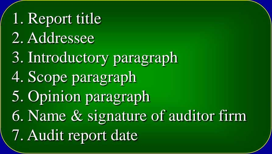 1. Report title 2. Addressee 3. Introductory paragraph 4. Scope paragraph 5. Opinion paragraph 6.