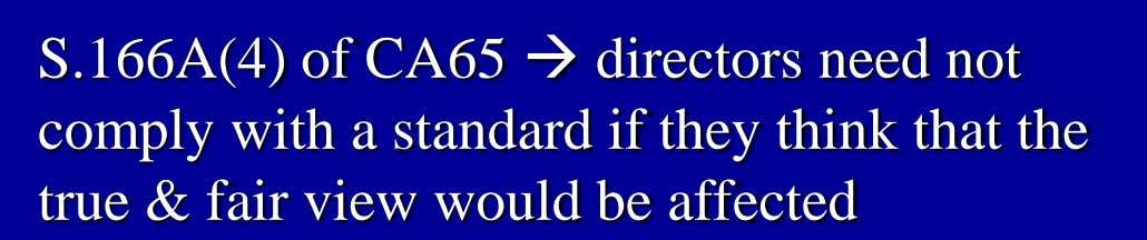 S.166A(4) of CA65  directors need not comply with a standard if they think that
