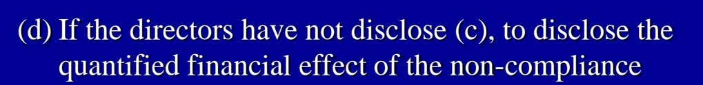 (d) If the directors have not disclose (c), to disclose the quantified financial effect of